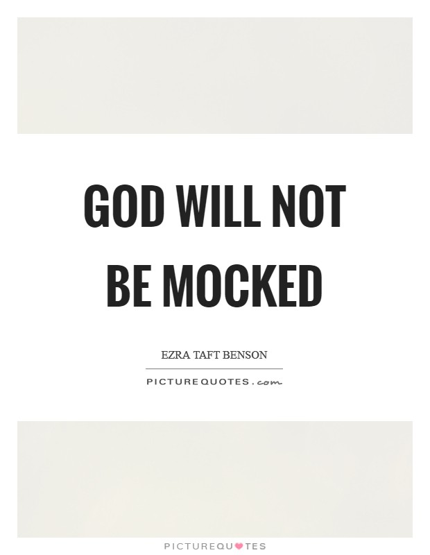 God will not be mocked Picture Quote #1