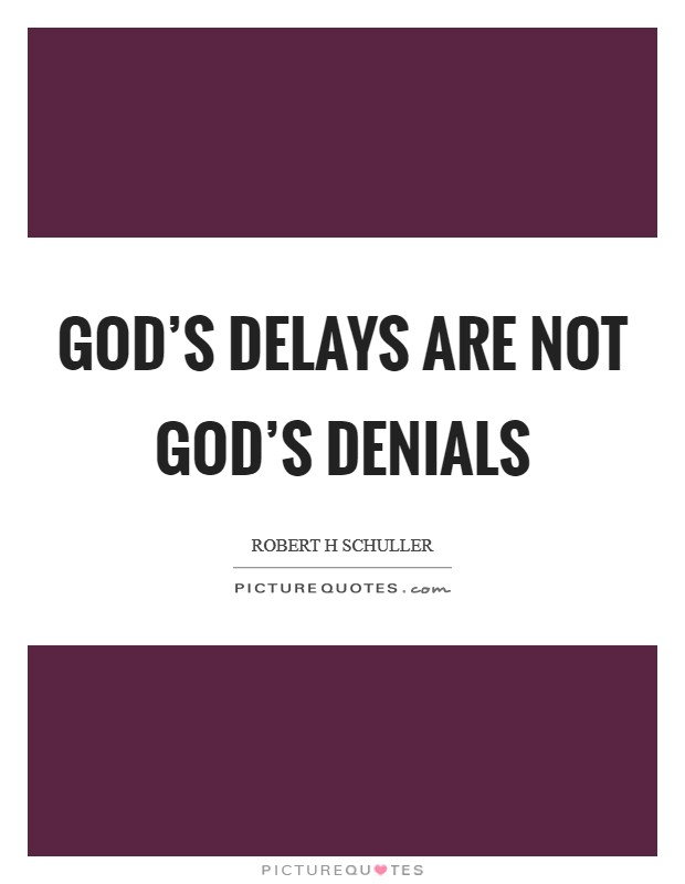 God's delays are not God's denials Picture Quote #1