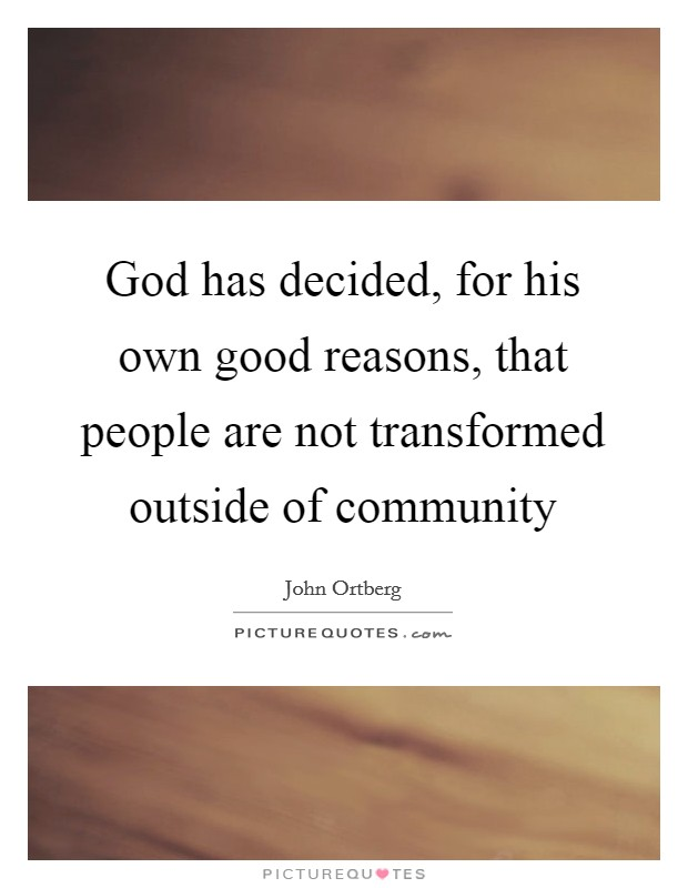 God has decided, for his own good reasons, that people are not transformed outside of community Picture Quote #1