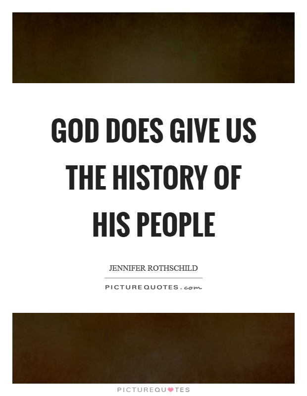 God does give us the history of his people Picture Quote #1