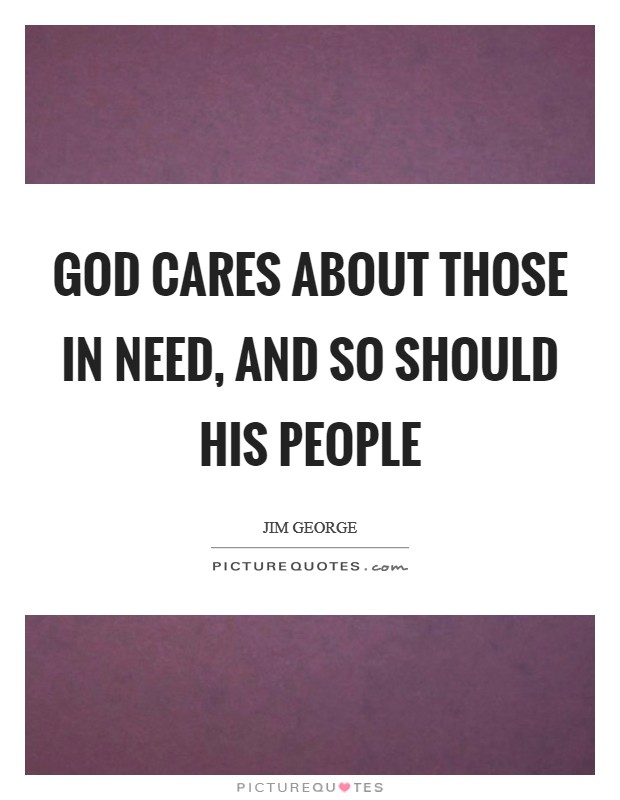 God cares about those in need, and so should His people Picture Quote #1