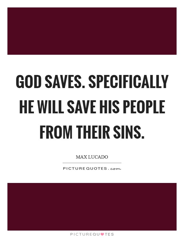 God saves. Specifically he will save his people from their sins Picture Quote #1