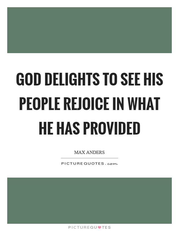 God delights to see His people rejoice in what He has provided Picture Quote #1