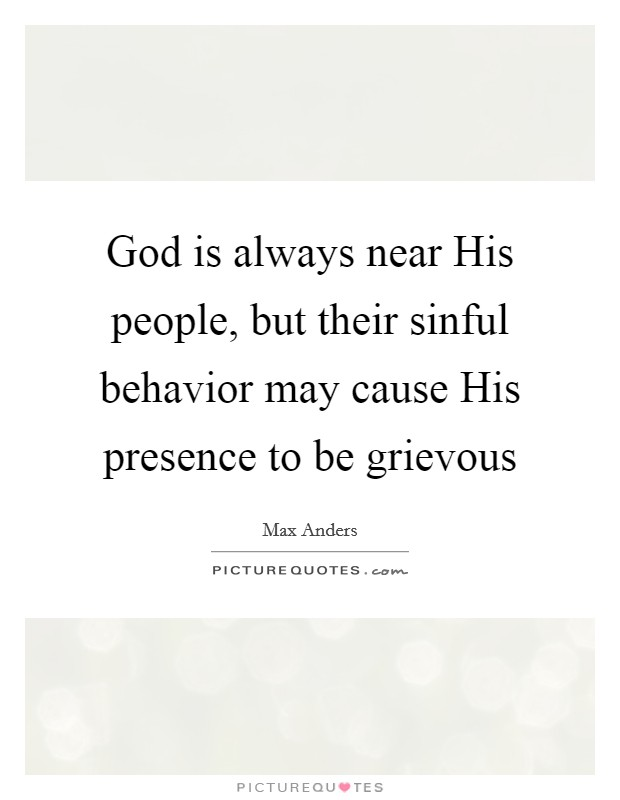 God is always near His people, but their sinful behavior may cause His presence to be grievous Picture Quote #1