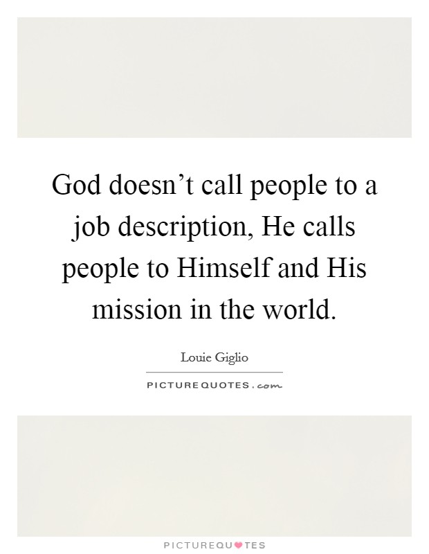 God doesn't call people to a job description, He calls people to Himself and His mission in the world Picture Quote #1