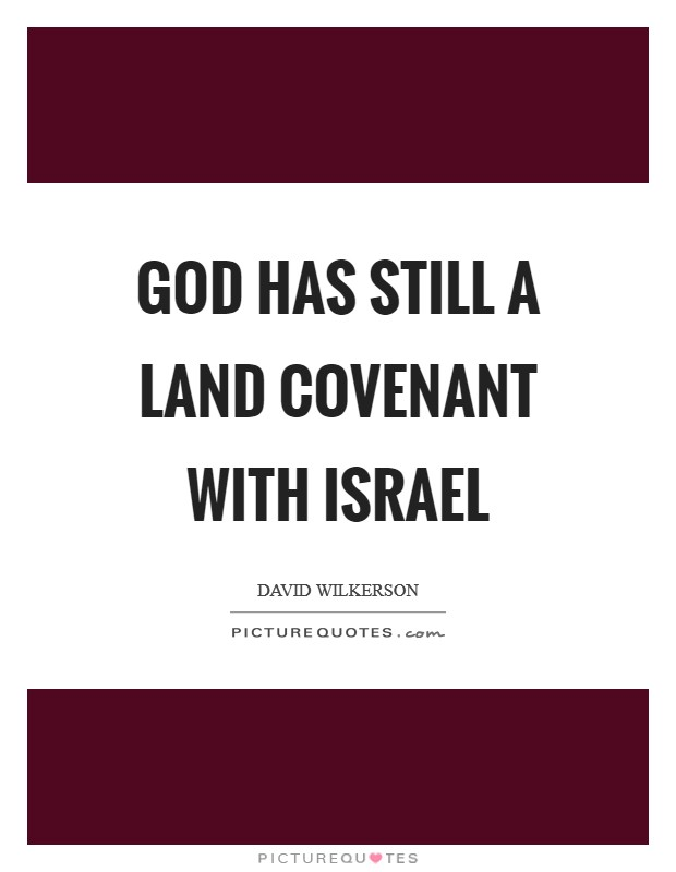God has still a land covenant with Israel Picture Quote #1