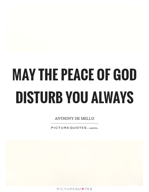 May the peace of God disturb you always Picture Quote #1