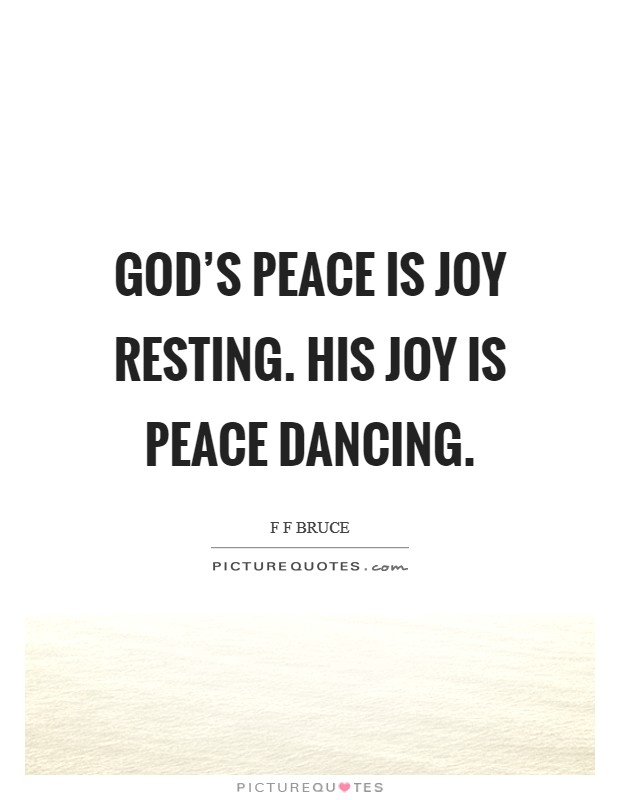 God's peace is joy resting. His joy is peace dancing Picture Quote #1