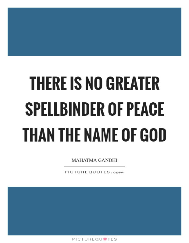 There is no greater spellbinder of peace than the name of God Picture Quote #1