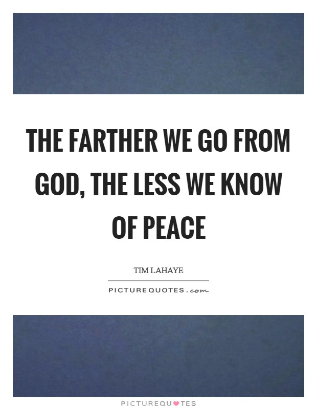 The farther we go from God, the less we know of peace Picture Quote #1