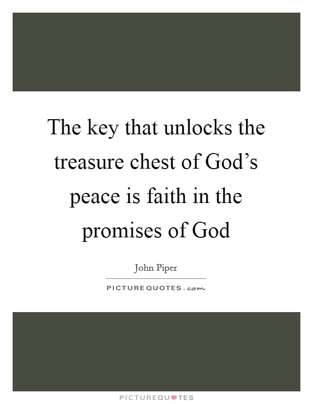The key that unlocks the treasure chest of God's peace is faith in the promises of God Picture Quote #1