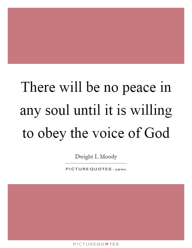 There will be no peace in any soul until it is willing to obey the voice of God Picture Quote #1