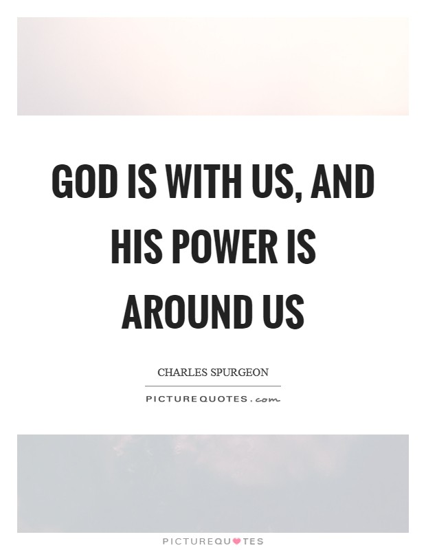 God is with us, and His power is around us Picture Quote #1