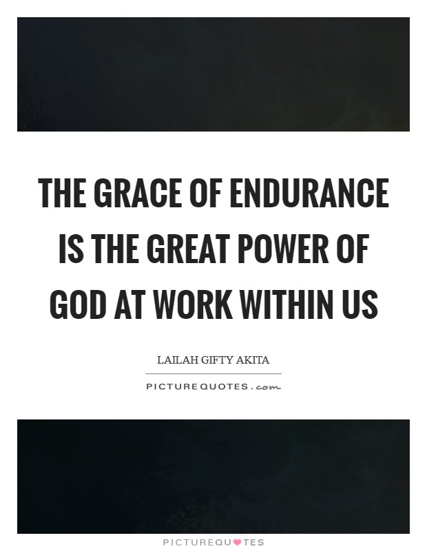 The grace of endurance is the great power of God at work within us Picture Quote #1