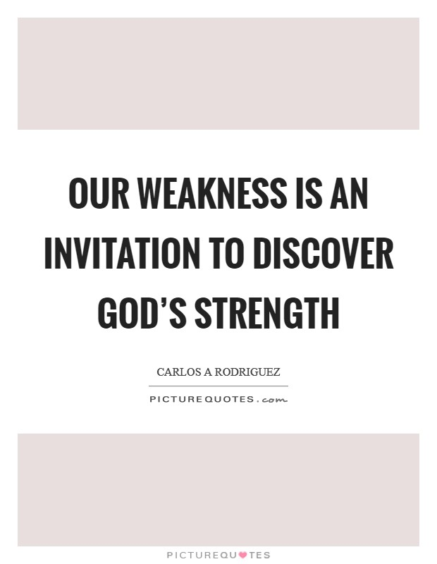 Our weakness is an invitation to discover God's strength Picture Quote #1
