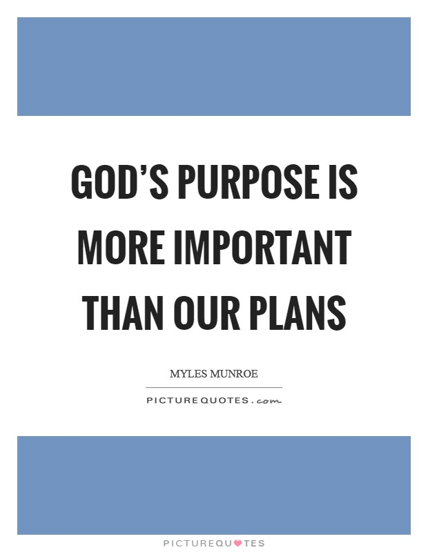 God's purpose is more important than our plans Picture Quote #1