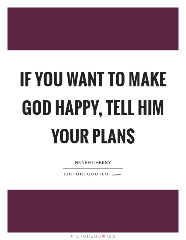 If you want to make God happy, tell him your plans Picture Quote #1