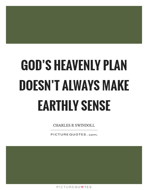 God's heavenly plan doesn't always make earthly sense Picture Quote #1