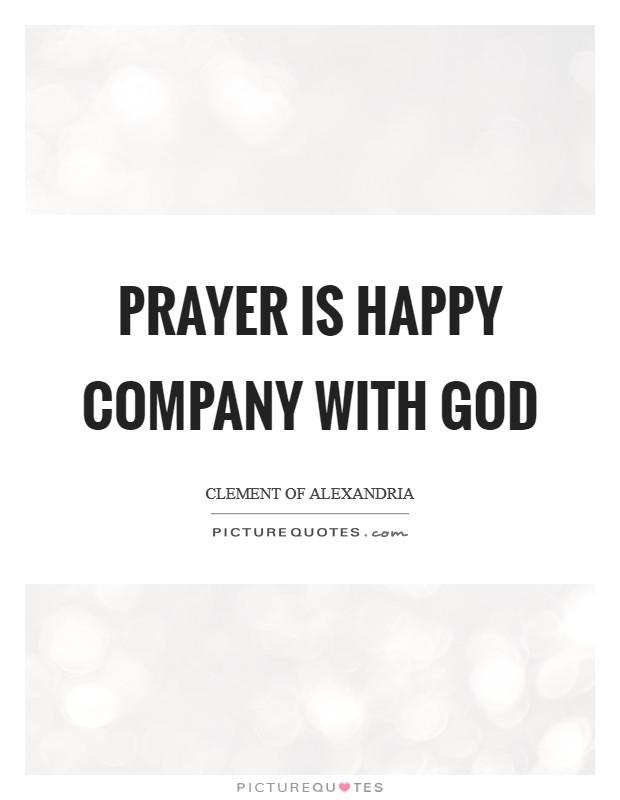 Prayer is happy company with God Picture Quote #1