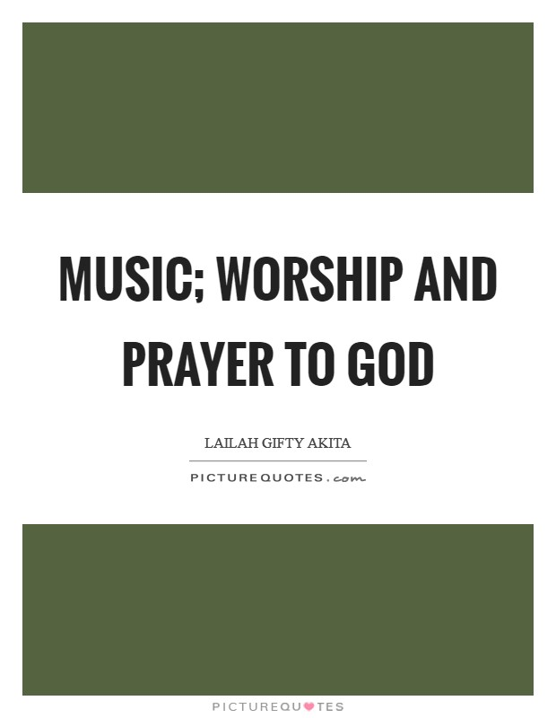 Music; worship and prayer to God Picture Quote #1