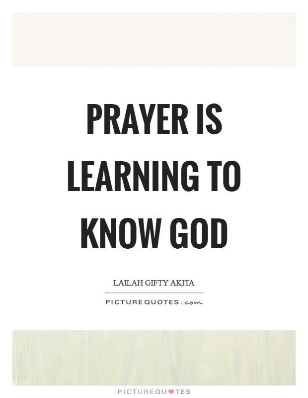 Prayer is learning to know God Picture Quote #1