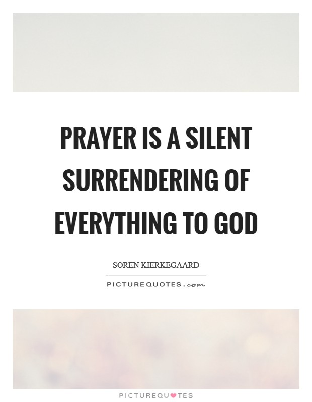 Prayer is a silent surrendering of everything to God Picture Quote #1