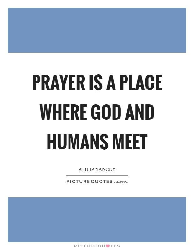 Prayer is a place where God and humans meet Picture Quote #1