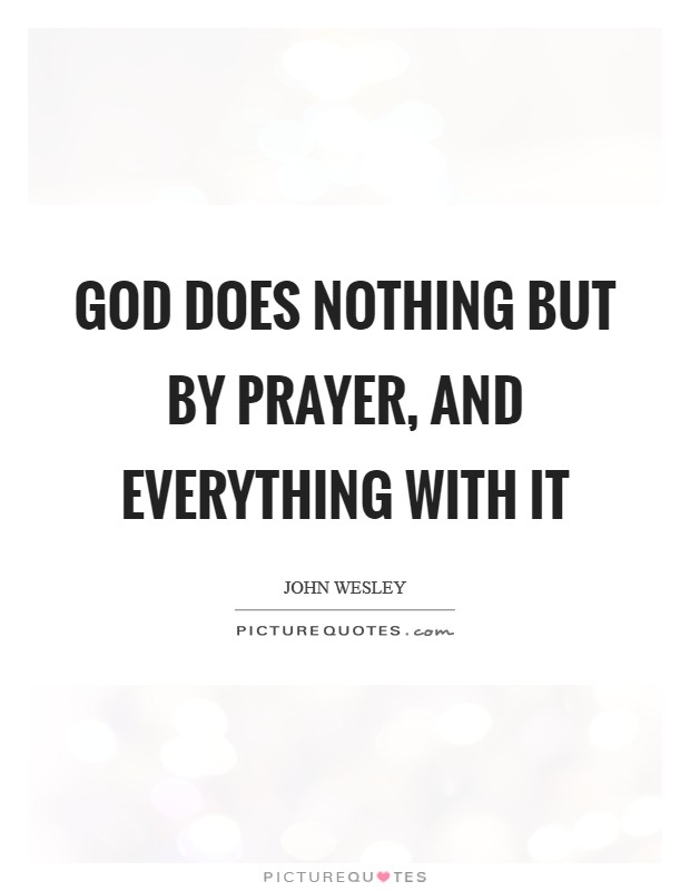 God does nothing but by prayer, and everything with it Picture Quote #1