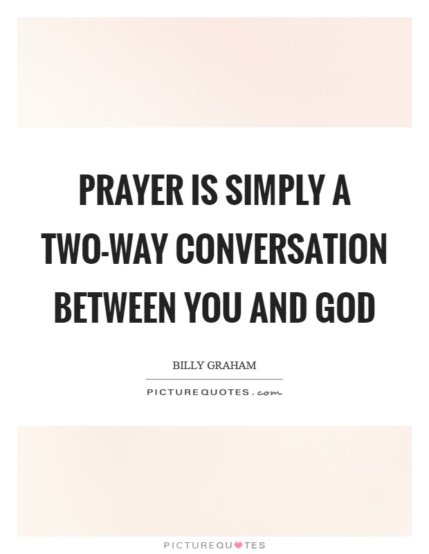 Prayer is simply a two-way conversation between you and God Picture Quote #1