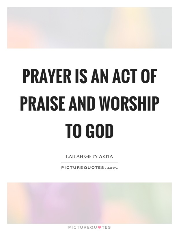 Prayer is an act of praise and worship to God Picture Quote #1