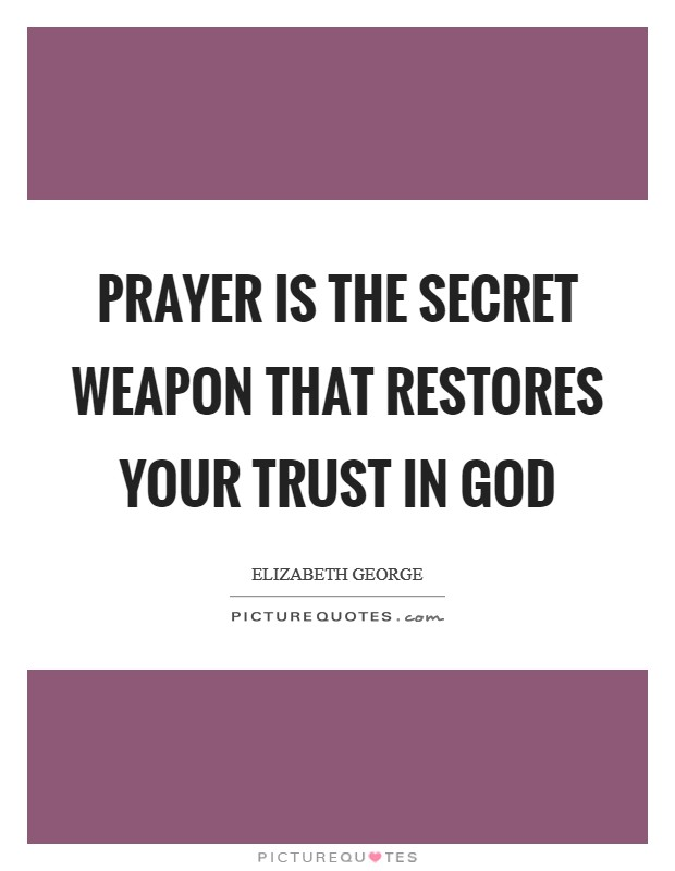 Prayer is the secret weapon that restores your trust in God Picture Quote #1