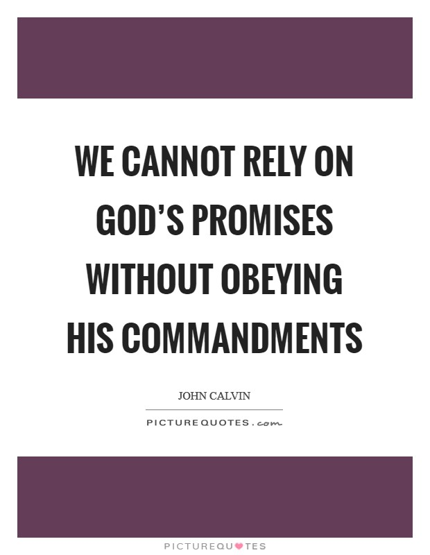 We cannot rely on God's promises without obeying his commandments Picture Quote #1