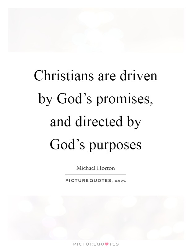 Christians are driven by God's promises, and directed by God's purposes Picture Quote #1