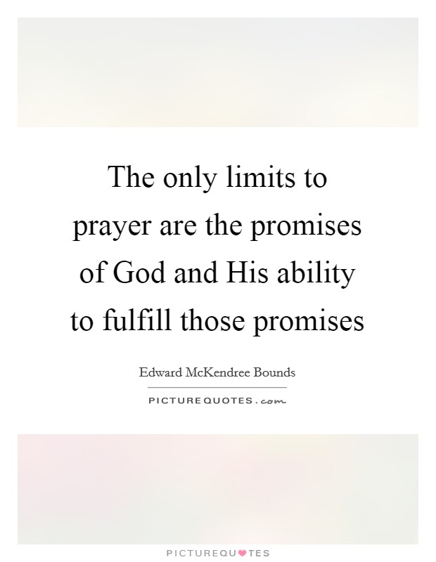The only limits to prayer are the promises of God and His ability to fulfill those promises Picture Quote #1