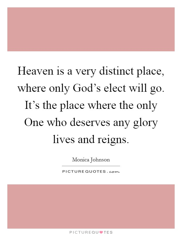 Heaven Is A Very Distinct Place Where Only God 39 S Elect Will Go Picture Quotes