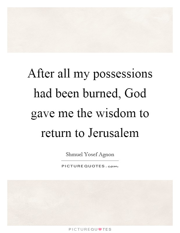 After all my possessions had been burned, God gave me the wisdom to return to Jerusalem Picture Quote #1