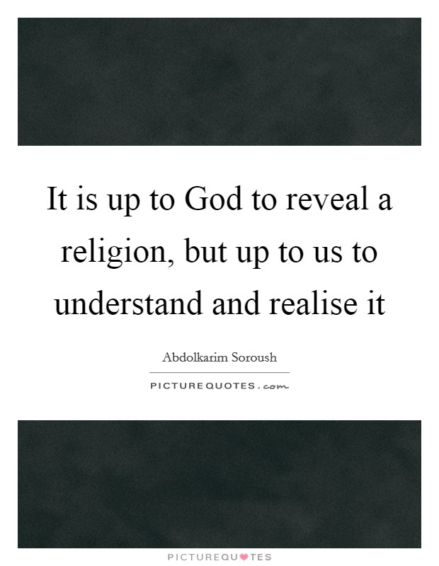 It is up to God to reveal a religion, but up to us to understand and realise it Picture Quote #1