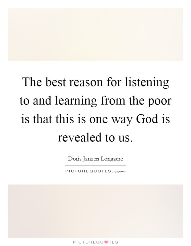 The best reason for listening to and learning from the poor is that this is one way God is revealed to us Picture Quote #1