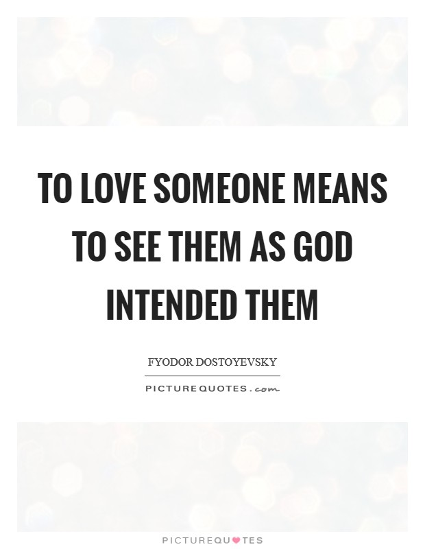 To love someone means to see them as God intended them Picture Quote #1