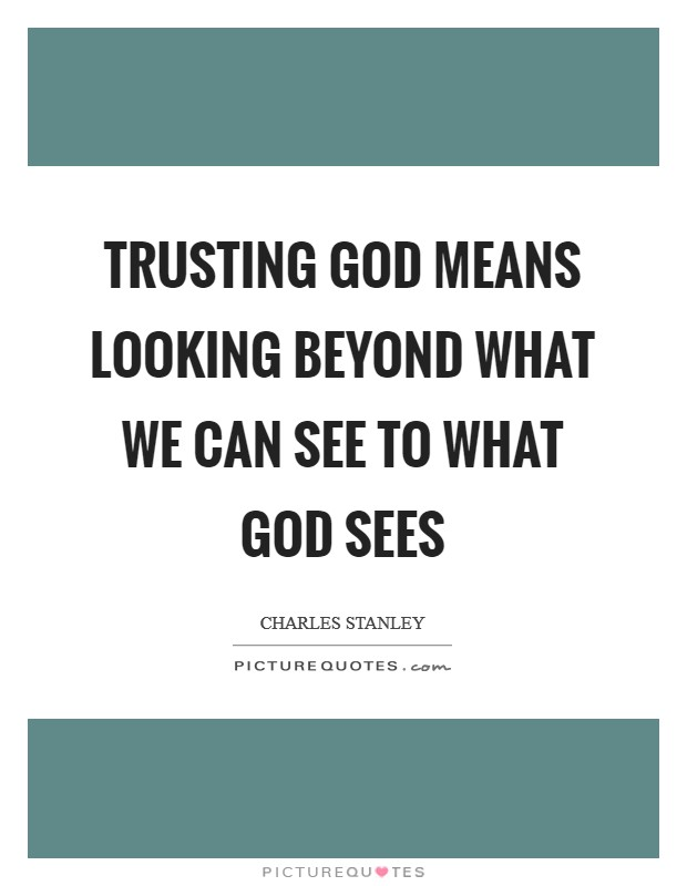 Trusting God means looking beyond what we can see to what God sees Picture Quote #1