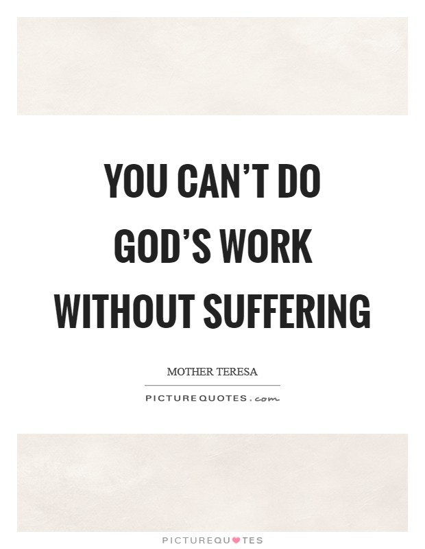 You can't do God's work without suffering Picture Quote #1
