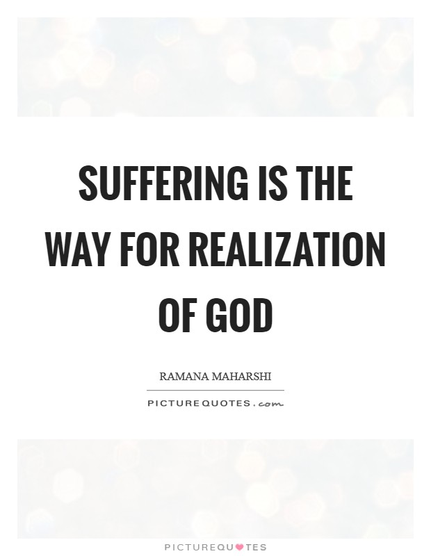 Suffering is the way for Realization of God Picture Quote #1