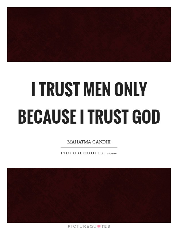 I trust men only because I trust God Picture Quote #1