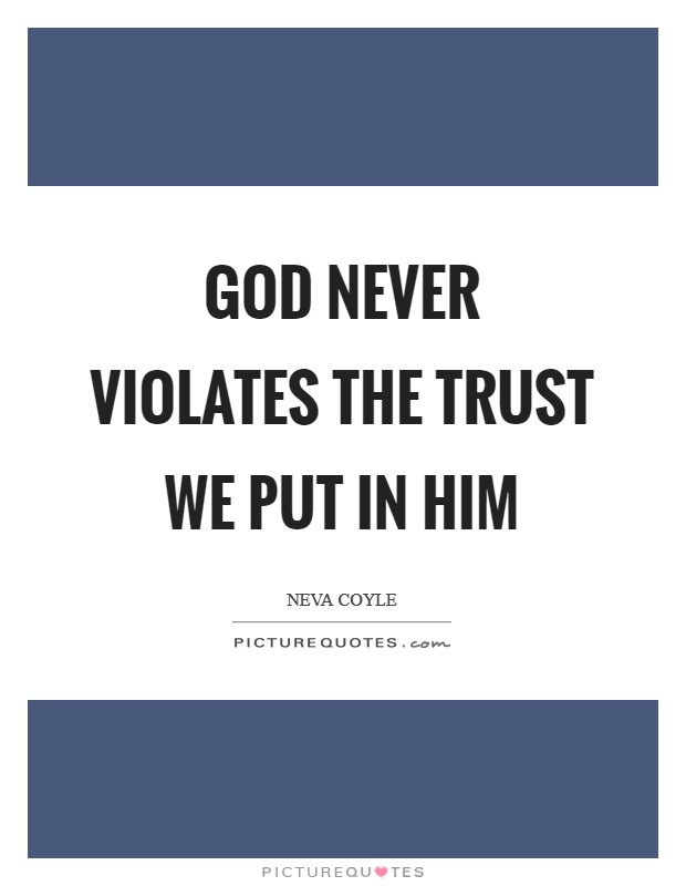 God never violates the trust we put in Him Picture Quote #1