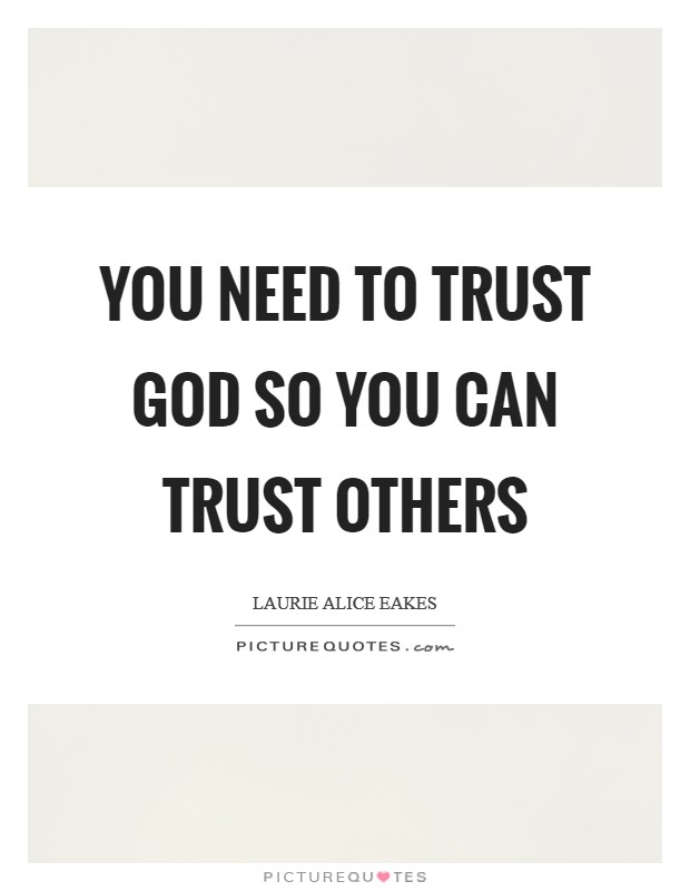 You need to trust God so you can trust others Picture Quote #1