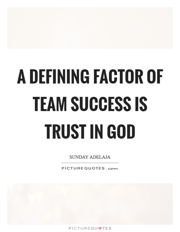 A defining factor of team success is trust in God Picture Quote #1