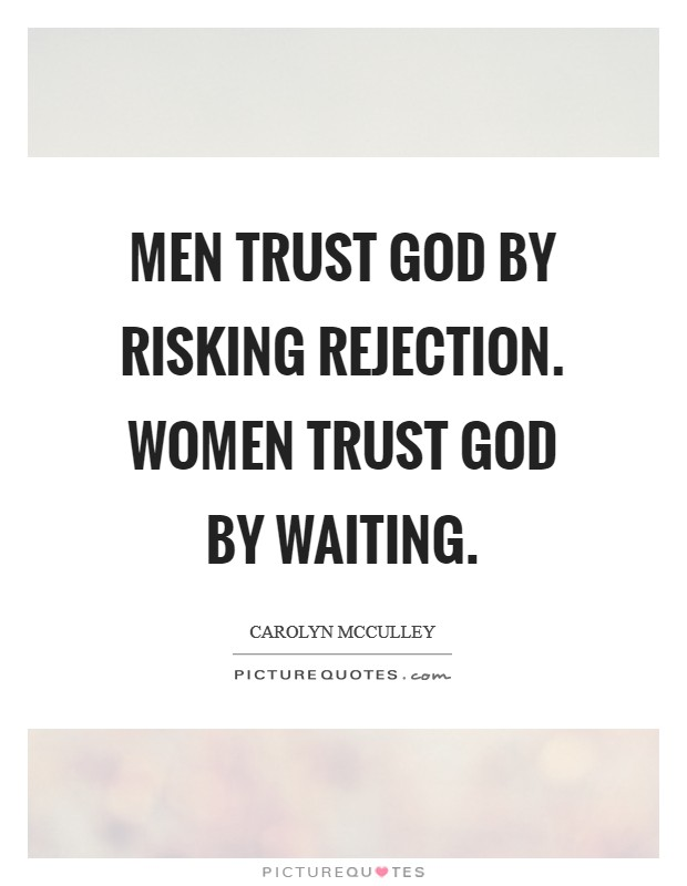 Men trust God by risking rejection. Women trust God by waiting Picture Quote #1