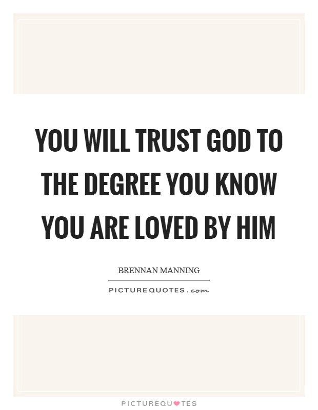 You will trust God to the degree you know you are loved by Him Picture Quote #1