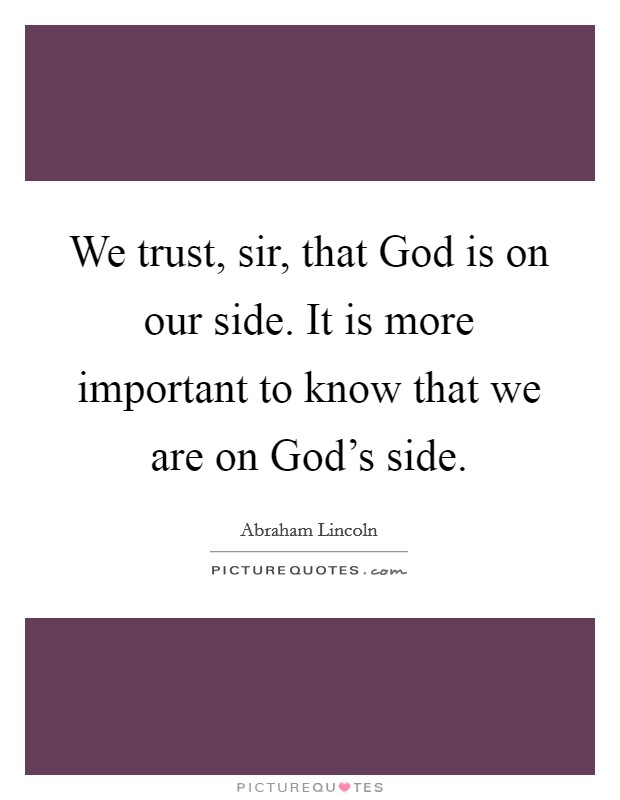 We trust, sir, that God is on our side. It is more important to know that we are on God's side Picture Quote #1