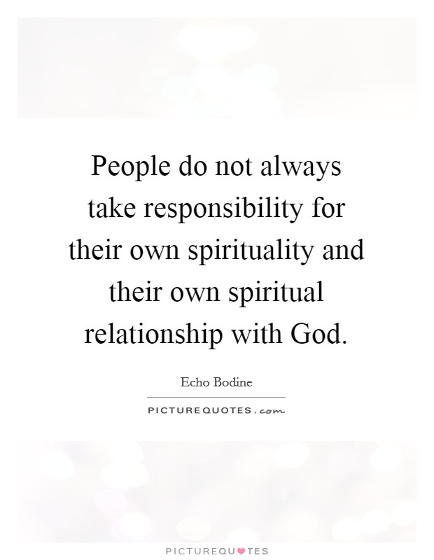 People do not always take responsibility for their own spirituality and their own spiritual relationship with God Picture Quote #1